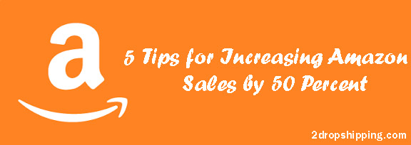 5 Tips for Increasing Amazon Sales by 50 Percent