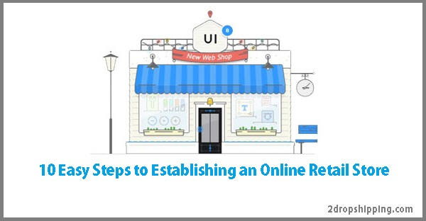 10 Easy Steps to Establishing an Online Retail Store